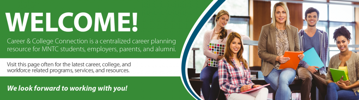 Career & College Connection is a centralized career planning resource for MNTC students, employers, parents, and alumni.